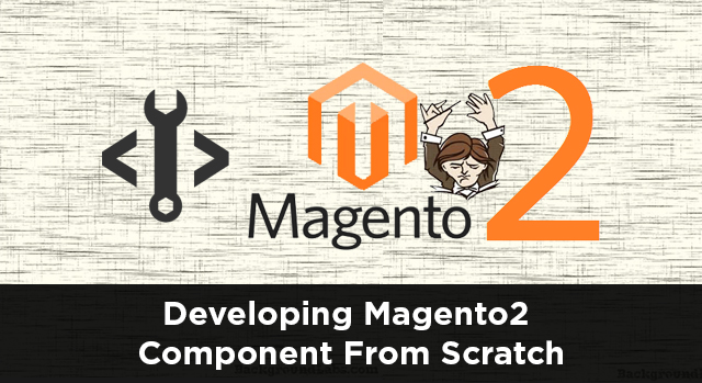 How To Build A Magento2 Component From Scratch