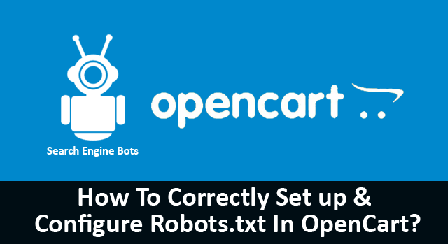 How To Correctly Setup & Configure Robots.txt OpenCart?