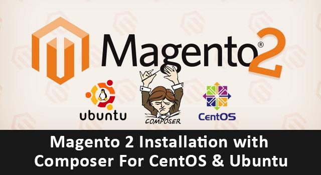 Installing Magento 2 On CentOS or Ubuntu Using Composer